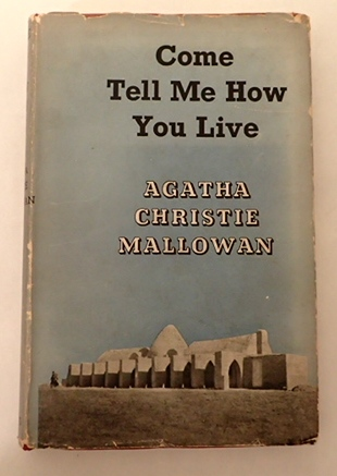 Come Tell Me How You Live. Agathan Christie Mallowan, Agatha Christie, Syria.