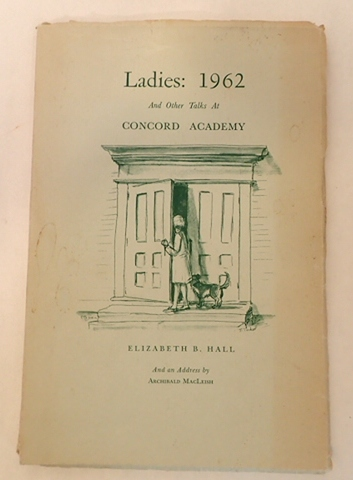 LADIES: 1962 AND OTHER TALKS AT CONCORD ACADEMY. Elizabeth B. MacLeish Hall, Tasha, Archibald . Tudor, with an.
