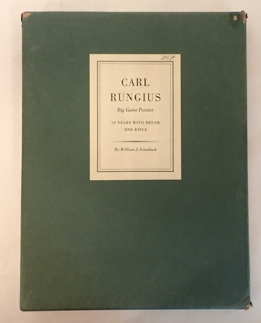 CARL RUNGIUS BIG GAME HUNTER: FIFTY YEARS WITH BRUSH AND RIFLE. William J. Schaldach.