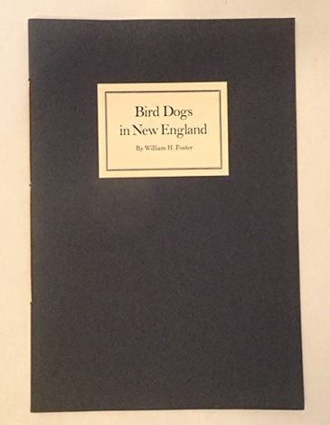 BIRD DOGS OF NEW ENGLAND. William H. Foster.
