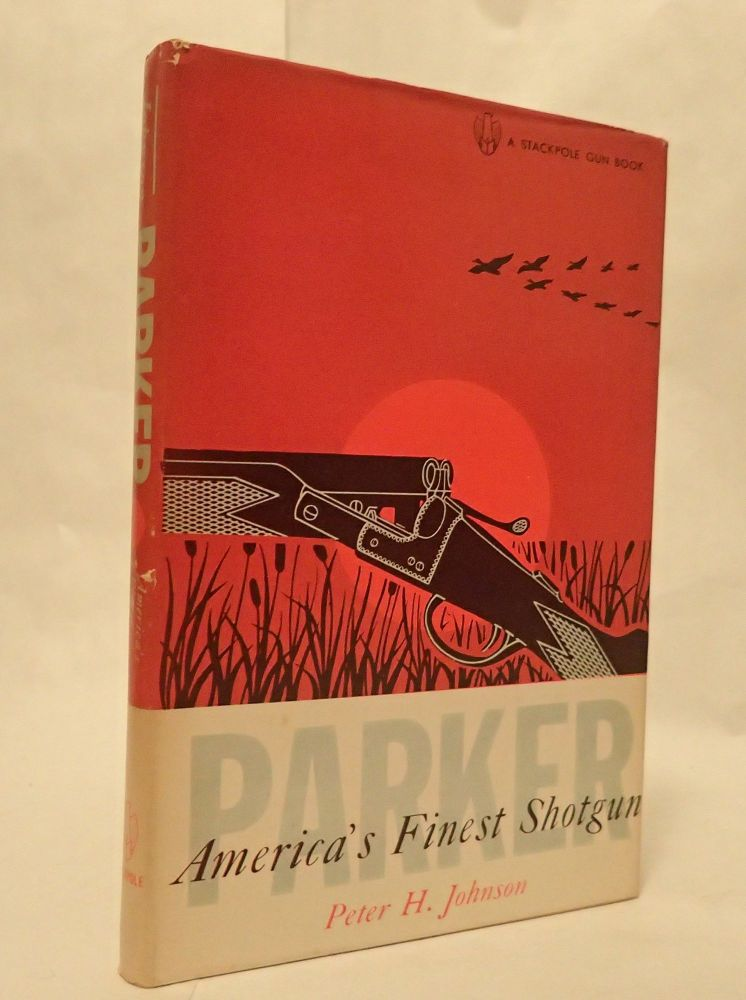 PARKER: AMERICA'S FINEST SHOTGUN. Peter H. Johnson.