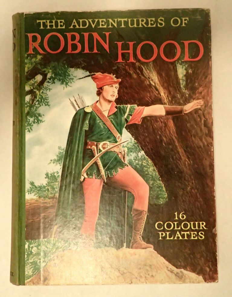"""Adventures of Robin Hood, with 16 plates in color, 100 illustrations and Text based on the First National Picture's Technicolor Production """"The Adventures of Robin Hood"""" Olivia deHavilland Erroll Flynn."""