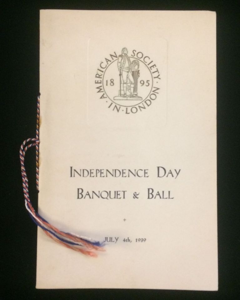 INDEPENDENCE DAY BANQUET & BALL.. MENU, PROGRAMME, LIST OF GUESTS AND PLAN OF TABLES. JULY 4th, 1939. The American Society of London, Joseph P Kennedy, Ambassador.