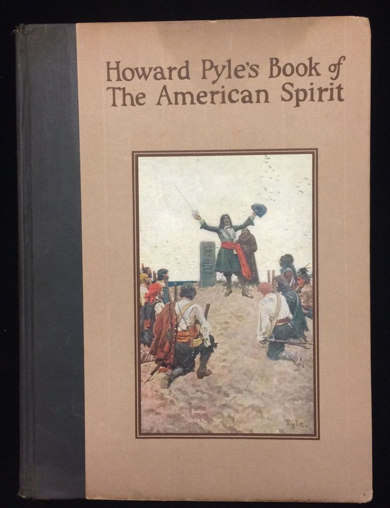HOWARD PYLE'S BOOK OF THE AMERICAN SPIRIT. The Romance of American History. Howard PYLE, Merle Johnson, Francis J. Dowd.