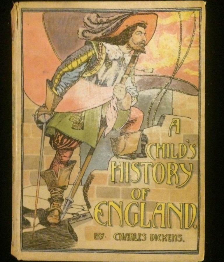 A CHILD'S HISTORY OF ENGLAND. Charles. Wilson Dickens, Patten, illustrations.