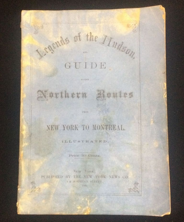 LEGENDS OF THE HUDSON AND GUIDE TO THE NORTHERN ROUTES FROM NEW YORK AND MONTREAL. ILLUSTRATED.