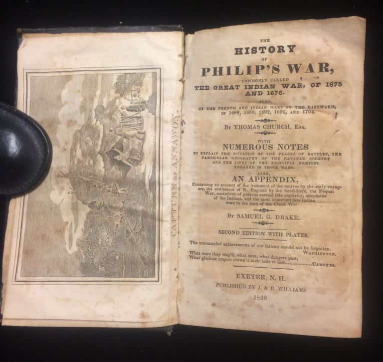 The History of Philip's War, Commonly Called the Great Indian War, of 1675 and 1676. Also, of the French and Indian Wars at the Eastward, in 1689, 1690, 1692, 1696, and 1704 by Thomas Church.... with numerous notes ...also an appendix ... by Samuell G. Drake. Thomas Church, Samuel G. Drake.