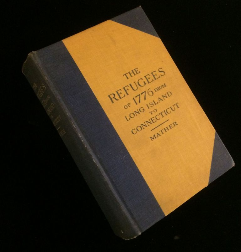 THE REFUGEES OF 1776 FROM LONG ISLAND TO CONNECTICUT. Frederic Gregory Mather.