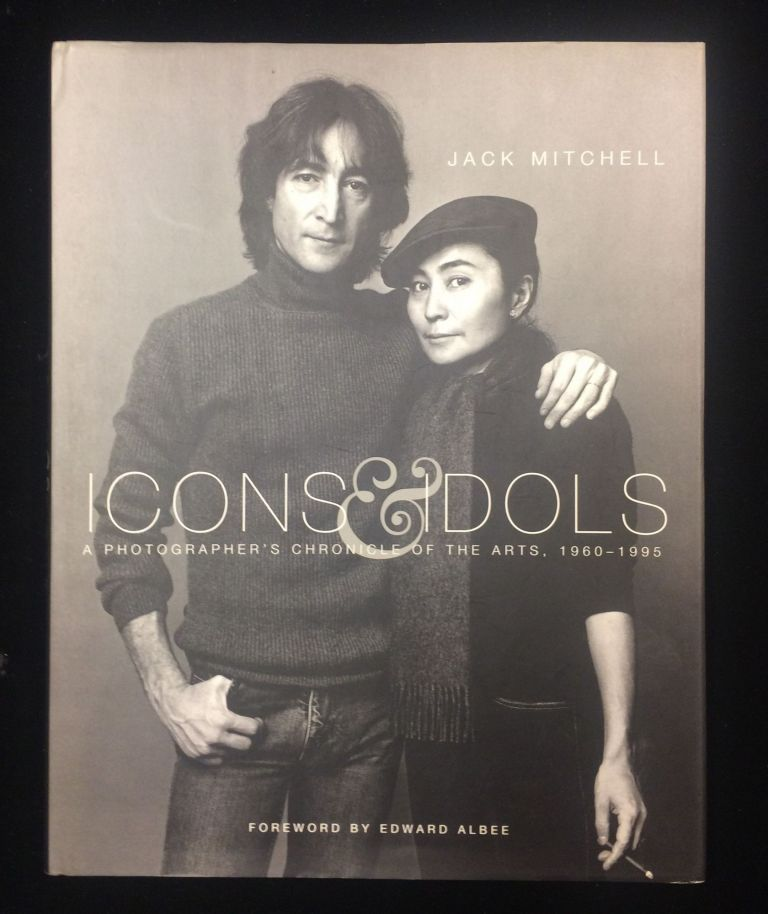 ICONS & IDOLS: A PHOTOGRAPHER'S CHRONICLE OF THE ARTS 1960 - 1995. Jack . Albee Mitchell, Edward, photography of.