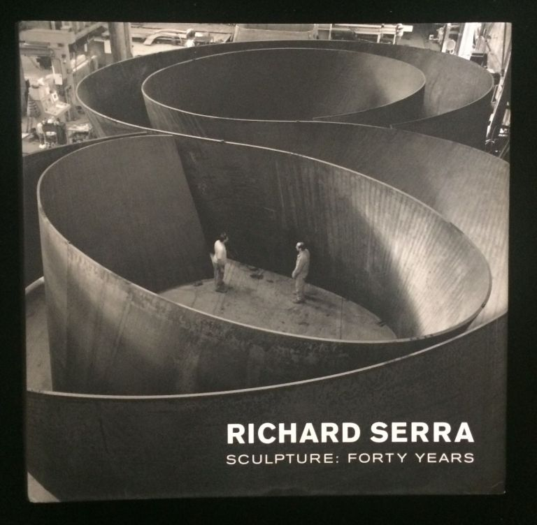 Richard Serra Sculpture: Forty Years. Kynaston. Cooke McShine, John, Lynne. Rajchman.