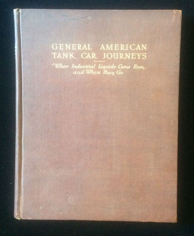GENERAL AMERICAN TANK CAR JOURNEYS: WHERE INDUSTRIAL LIQUIDS COME FROM AND WHERE THEY GO. General American Tank Car Corporation, Railroads.