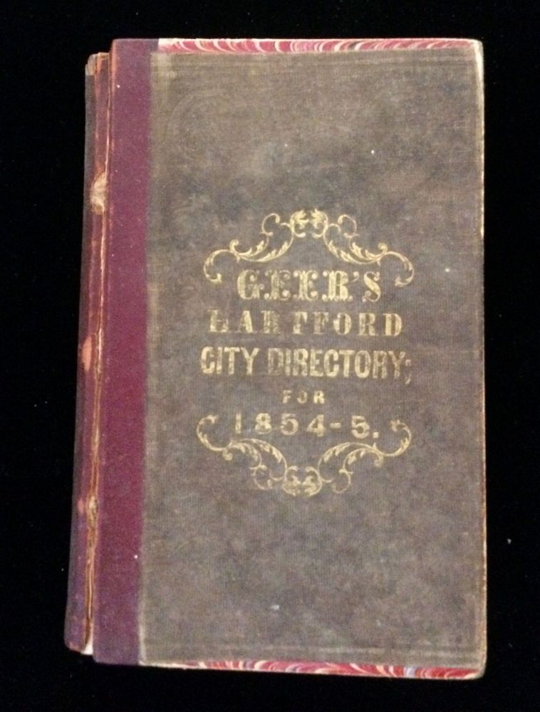 GEER'S HARTFORD CITY DIRECTORY FOR 1854-5: CONTAINING EVERY KIND OF VALUABLE INFORMATION FOR. Elihu Geer, publisher.