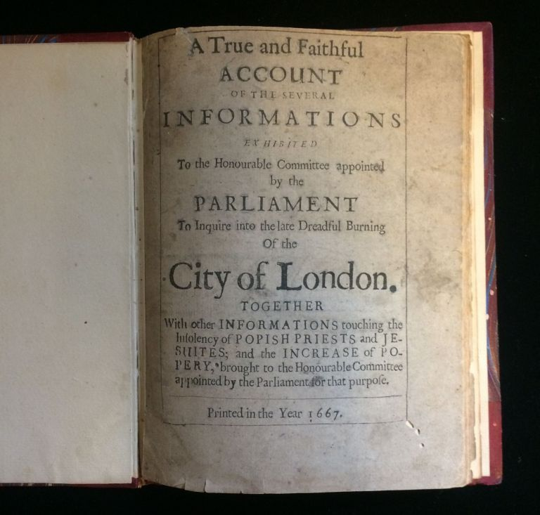 A True and Faithfull Account of the Several Informations Exhibited to the Honourable Committees appointed by the Parlaiment, To Inquire into the late Dreadful Burning of the City of London. Together with other Informations touching the Insolvency of Popish Priests and Jesuites, and the Increase of Popery; brought to the Honourable Committee appointed by Parliament for that purpose. Parliament.