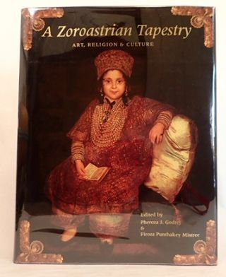 A Zoroastrian Tapestry: Art, Religion and Culture. Phezora J. Godrej, Firoza Punthakey Mistree