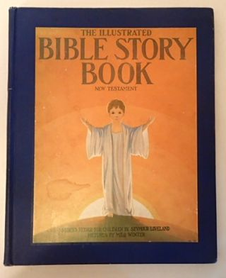 THE ILLUSTRATED BIBLE STORY BOOK NEW TESTAMENT. Seymour . Bates Loveland, Katherine Lee, stories