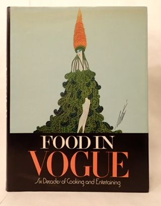 FOOD IN VOGUE: SIX DECADES OF COOKING AND ENTERTAINING. Elizabeth David, contributors.