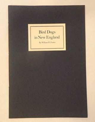 BIRD DOGS OF NEW ENGLAND. William H. Foster