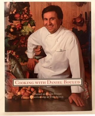 COOKING WITH DANIEL BOULUD. Franey, Pierre (preface). Daniel Boulud, Dorie Greenspan. Martha...
