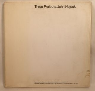 THREE PROJECTS: JOHN HUJDEK. John Hejduk.