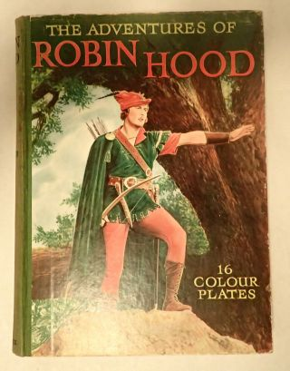 "Adventures of Robin Hood, with 16 plates in color, 100 illustrations and Text based on the First National Picture's Technicolor Production ""The Adventures of Robin Hood"""
