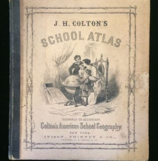 J. H. Colton's School Atlas, Designed To Accompany Colton's American School Geography Comprising...