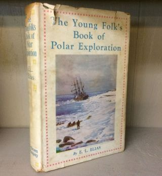 Young Folk's Book of Polar Exploration. E. L. Elias