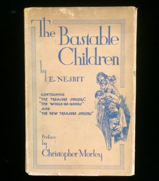 The Bastable Children: Containing The Treasure Seekers, The Would-Be-Goods , and The New Treasure...