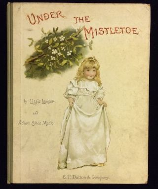 UNDER THE MISTLETOE. Lizzie Lawson, Robert Ellice Mack
