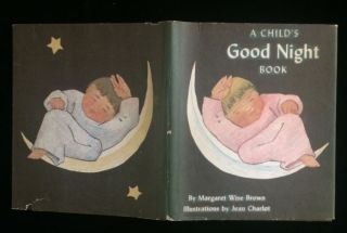 A CHILD'S GOOD NIGHT BOOK. Margaret Wise. Charlot Brown, Jean, illustrations