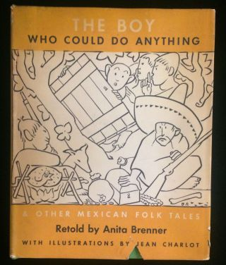 THE BOY WHO COULD DO ANYTHING & Other Mexican Folk Tales. Anita. Jean Charlot Brenner, drawings