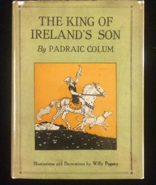 THE KING OF IRELAND'S SON. Padraic. Pogany Colum, Will, illustrations and decorations