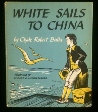 WHITE SAILS TO CHINA. Clyde Robert. Henneberger Bulla, Robert G., illustrations