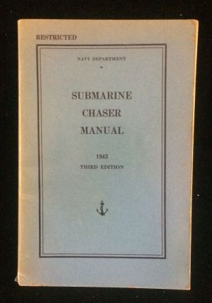 Submarine Chaser Manual - 1943 Third Edition (Restricted). Navy Department