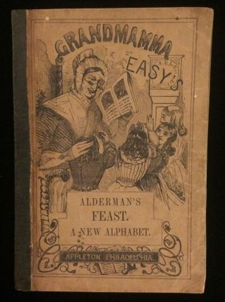 GRANDMAMMA' EASY'S ALDERMAN'S FEAST. A NEW ALPHABET