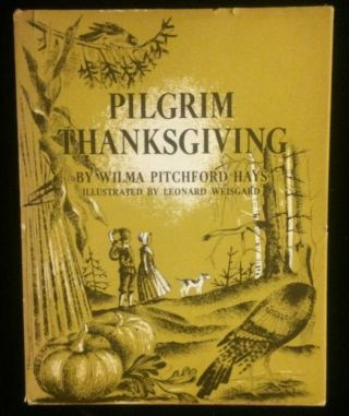 PILGRIM THANKSGIVING. Wilma Pitchford. Weisgard Hays, Weisgard, illustrations