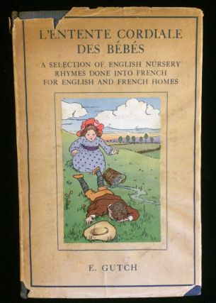 L'Entente Cordiale Des Bebes: A Collection of English Nursery Rhymes done into French for English...
