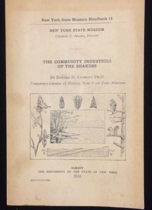 COMMUNITY INDUSTRIES OF THE SHAKERS (NEW YORK STATE MUSEUM HANDBOOK 15). Edward P. Andrews