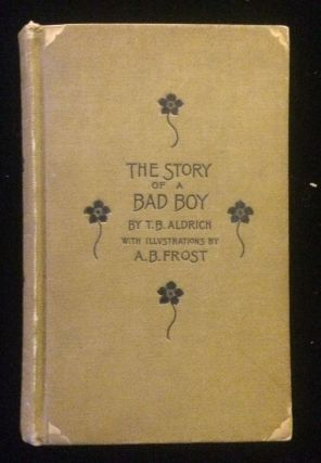 THE STORY OF A BAD BOY. Thomas Bailey. Frost Aldrich, A. B., illustrations