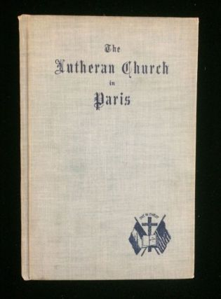THE LUTHERAN CHURCH IN PARIS: AN HISTORICAL AND DESCRIPTIVE SKETCH. Rev. William Wackernagel