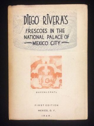 Mexican History: Diego Rivera's Frescoes in the National Palace of Mexico City: A Descriptive...