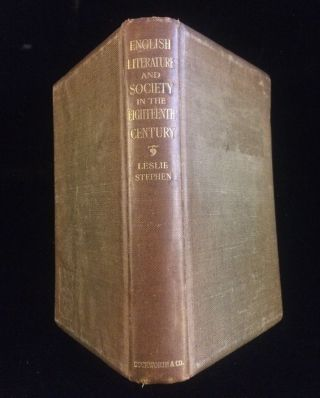 ENGLISH LITERATURE AND SOCIETY IN THE EIGHTEENTH CENTURY: FORD LECTURES, 1903. Leslie Stephen
