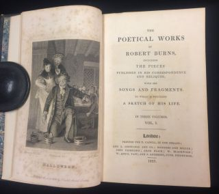 The Poetical Works of Robert Burns including the pieces published in his correspondence and reliques with his songs and fragments to which is prefixed A Sketch of His Life. (3 volumes complete