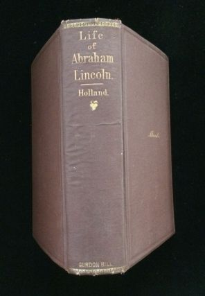 The Life of Abraham Lincoln. J G. Holland