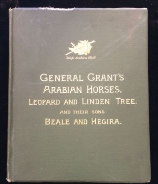 "HISTORY IN BRIEF OF 'LEOPARD' AND 'LINDEN"" GENERAL GRANT'S ARABIAN STALLIONS PRESENTED TO HIM BY..."