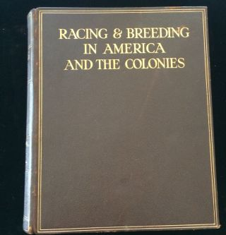 RACING AT HOME AND ABROAD: RACING AND BREEDING IN AMERICA AND THE COLONIES. Harry Worcester Smith...