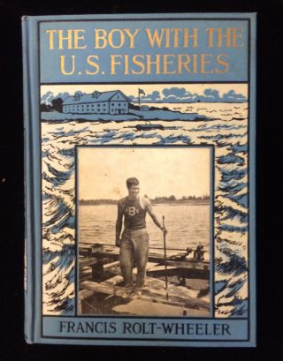 The Boy With The U. S. Fisheries 1912. Francis Rolt-Wheeler