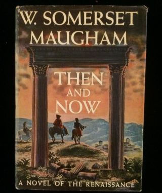 THEN AND NOW. W. Somewret Maugham