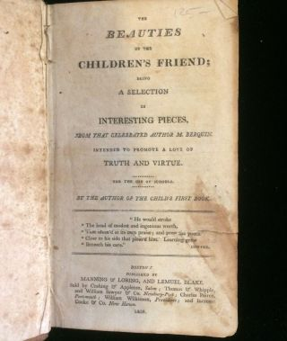 THE BEAUTIES OF THE CHILDREN'S FRIEND; BEING A SELECTION OF INTERESTING PIECES, FROM THAT CELEBRATED AUTHOR M. BERQUIN INTENDED TO PROMOTE A LOVE