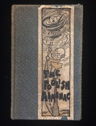 THE FOOLISH ALMANAC; For the Year of 1906 A.D. George Barr McCutcheon Nixon Waterman, Wallace,...